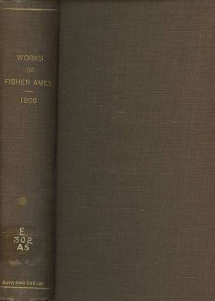 Works of Fisher Ames; Compiled by a Number of His...