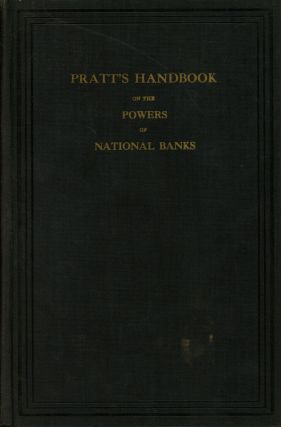 Pratt's Handbook on the Powers of National Banks. A. S. Pratt, Sons