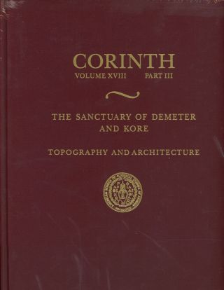 The Sanctuary of Demeter and Kore: Topography and Architecture ;...