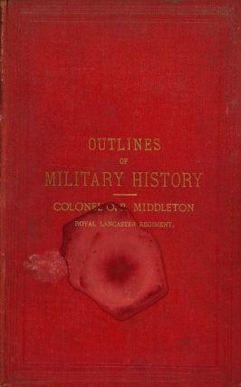 Outlines of Military History; Or, A Concise Account of the Principal Campaigns in Europe Between...
