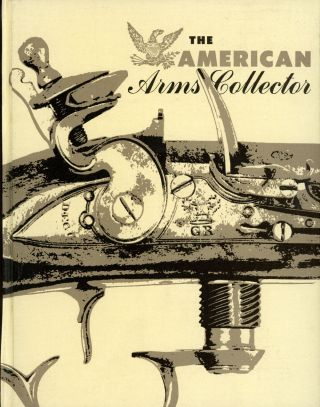 American Arms Collector, Volumes I and II, January 1957 - October 1958; 8 vols. bound in 1. Hugh...