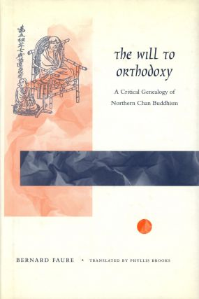 The Will to Orthodoxy: A Critical Genealogy of Northern Chan...