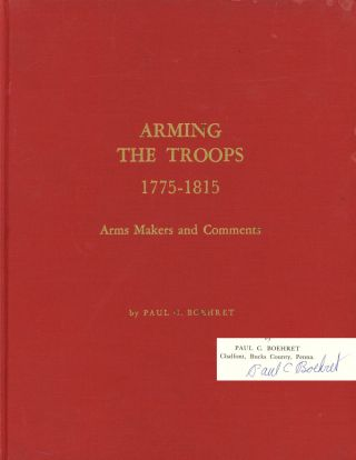 Arming the Troops, 1775-1815: Arms Makers and Comments, A Catalogue