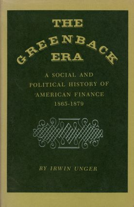 The Greenback Era: A Social and Political History of American...
