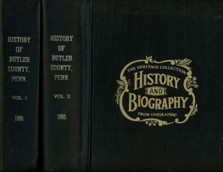 History of Butler County Pennsylvania, 2 vols.; Embracing its Physical...