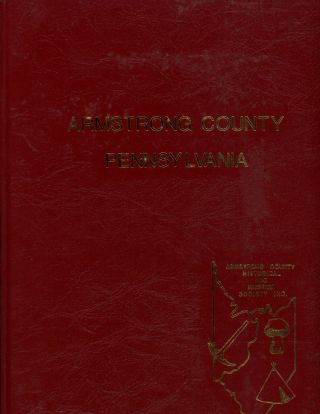 Armstrong County Pennsylvania: A Collection of Topical and Family Sketches