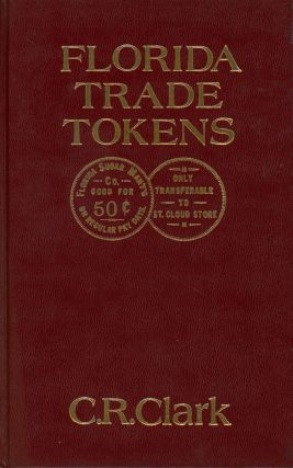 Florida Trade Tokens; A catalog containing detailed descriptions for the known metal, hard...