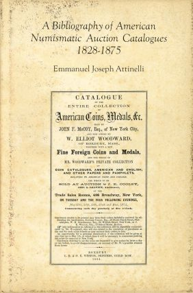 A Bibliography of American Numismatic Auction Catalogues, 1828-1875. Emmanuel Joseph Attinelli