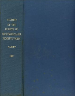 History of the County of Westmoreland, Pennsylvania, with Biographical Sketches of Many of Its...
