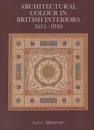 Architectural Colour in British Interiors, 1615-1840; Published for the Paul...