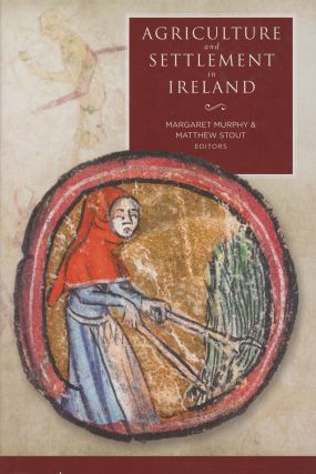 Agriculture and Settlement in Ireland. Margaret Murphy, Matthew Stout