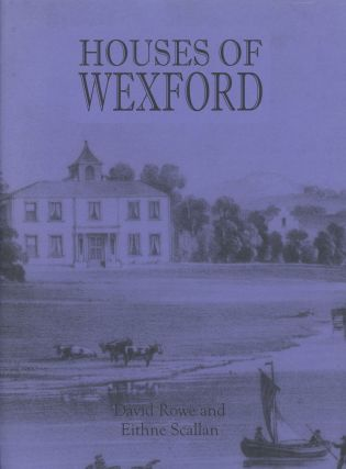Historical Genealogical Architectural Notes on Some Houses of Wexford