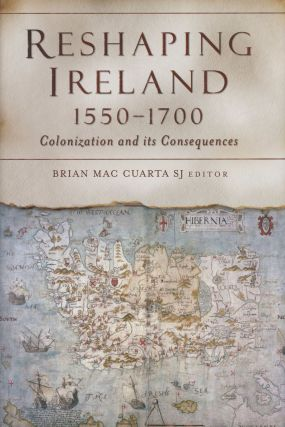 Reshaping Ireland, 1550-1700: Colonization and Its Consequences