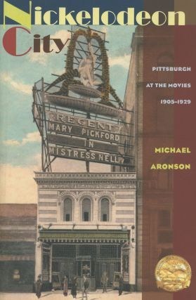 Nickelodeon City: Pittsburgh at the Movies, 1905-1929. Michael Aronson