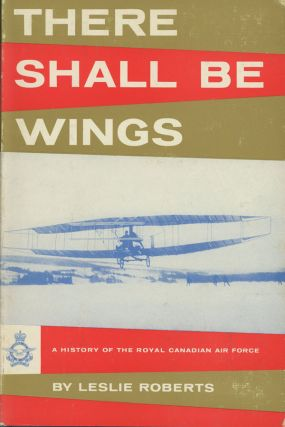 There Shall Be Wings; A History of the Royal Canadian...