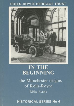 In the Beginning; The Manchester Origins of Rolls-Royce; Rolls-Royce Heritage...