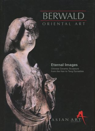 Eternal Images, Chinese Ceramic Sculpture from the Han to Tang...