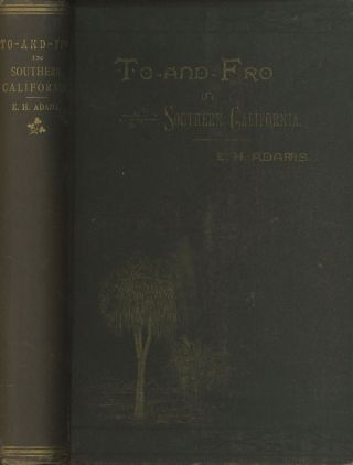 To and Fro in Southern California with Sketches in Arizona and New Mexico. Emma H. Adams