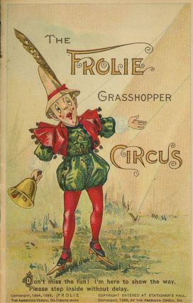 The Frolie Grasshopper Circus. The American Cereal Co, Quaker Oats Company