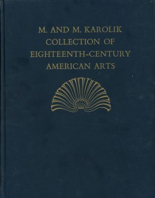 Eighteenth-Century American Arts, The M. and M. Karolik Collection of...