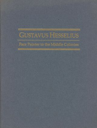 Gustavus Hesselius, Face Painter to the Middle Colonies (Exhibition Catalog)