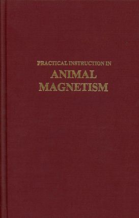 Practical Instruction in Animal Magnetism (Hypnosis and Altered States of...