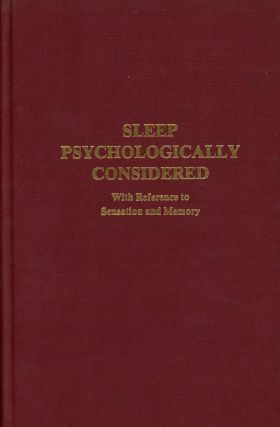 Sleep Psychologically Considered, With Reference to Sensation and Memory (Hypnosis...