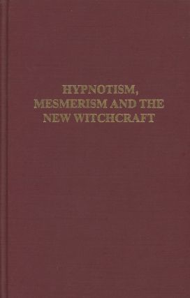 Hypnotism, Mesmerism, and the New Witchcraft (Hypnosis and Altered States of Consciousness)....