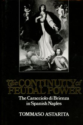 The Continuity of Feudal Power: The Caracciolo Di Brienza in Spanish Naples. Tommaso Astarita
