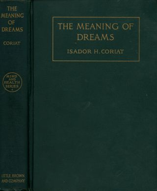 The Meaning of Dreams (Mind and Health Series). Isador H. Coriat, H. Addington Bruce