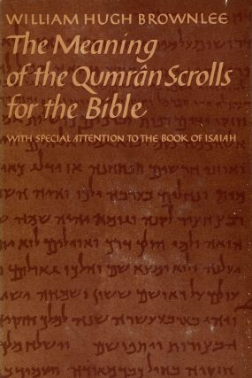 The Meaning of The Qumran Scrolls for the Bible, With...