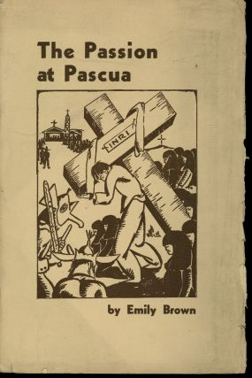 The Passion at Pascua. Emily Brown, Edward H. Spicer, Richard Sortomme, Illust