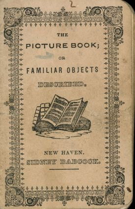 The Picture Book; or Familiar Objects Described. Sidney Babcock
