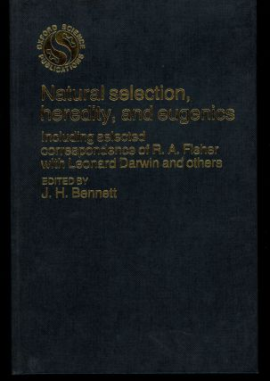 Natural Selection, Heredity, and Eugenics, including Selected Correspondence of R.A....