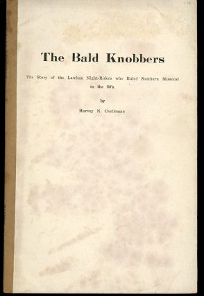 The Bald Knobbers, The Story of the Lawless Night-Riders who...