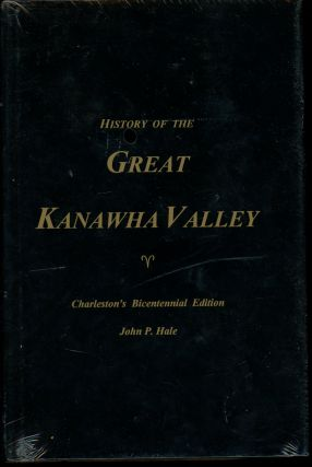 History of the Great Kanawha Valley (Charleston's Bicentennial Edition). John P. Hale
