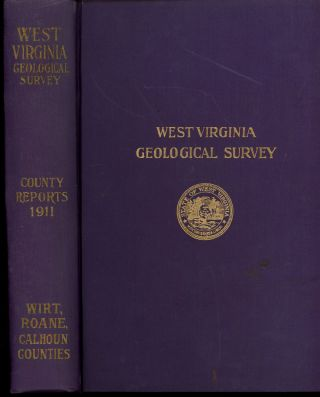 West Virginia Geological Survey, Wirt, Roane, and Calhoun Counties (This Volume ONLY). Ray V....