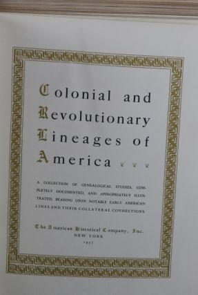 Colonial and Revolutionary Lineages of America, A Collection of Genealogical Studies, Completely Documented, and Appropriately Illustrated, Bearing Upon Notable Early American Lines and There Collateral Connections