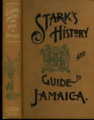 Stark's Jamaica Guide (Illustrated), Containing a Description of Everything Relating...