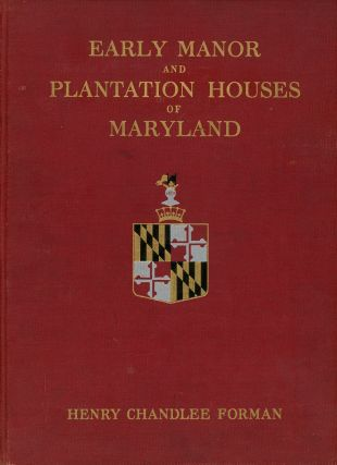 Early Manor and Plantation Houses of Maryland, An Architectural and...