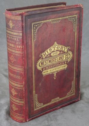 History of the County of Westmoreland, Pennsylvania, with Biographical Sketches...