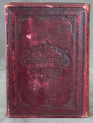 History of the County of Westmoreland, Pennsylvania, with Biographical Sketches of Many of Its Pioneers and Prominent Men