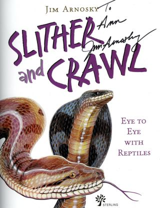 Slither and Crawl: Eye to Eye with Reptiles, Inscribed by Jim Arnosky! Jim Arnosky