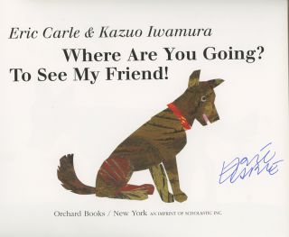 Where Are You Going? To See My Friend! Signed by...