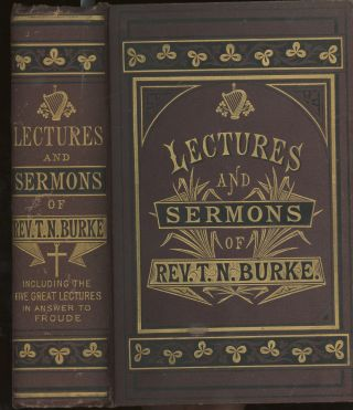 The Sermons, Lectures, and Addresses Delivered by The Very Rev. Thomas N. Burke...In the...