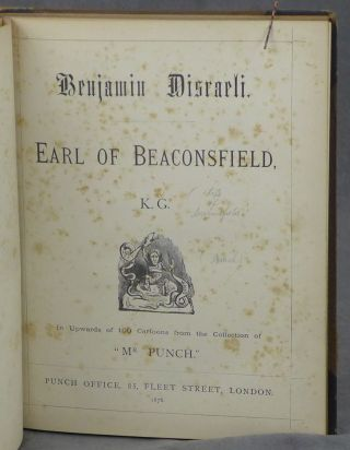 "Benjamin Disraeli, Earl of Beaconsfield, K. G. In Upwards of 100 Cartoons from the Collection of ""Mr. Punch"""