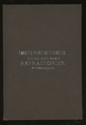 Fayette Manufacturing Co. Manufacturers of Silica Bricks and Shapes, For Steel Furnaces and Glass...