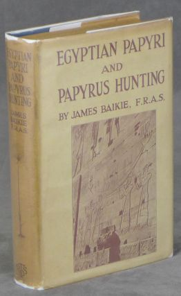 Egyptian Papyri and Papyrus-Hunting. James Baikie, Constance N. Baikie