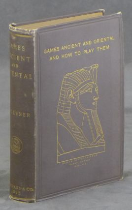 Games Ancient and Oriental and How to Play Them, Being...