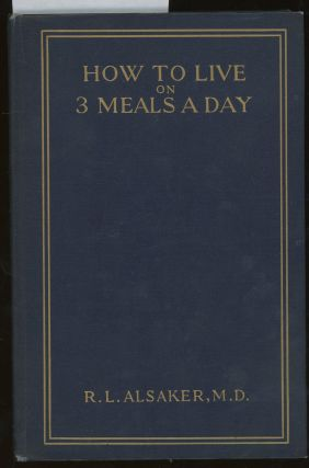 How to Live on 3 Meals a Day. R. L. Alsaker